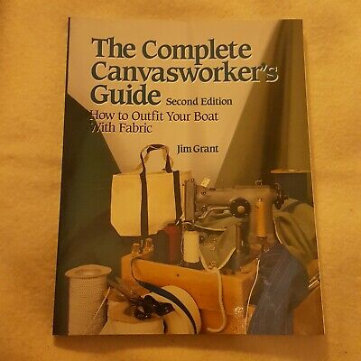 The Complete Canvasworkers Guide Jim Grant Boat Marine Upholstery Book • 9.99£