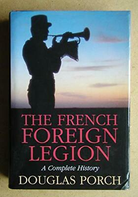 £4.49 • Buy The French Foreign Legion: A Complete History By Porch, Douglas Hardback Book