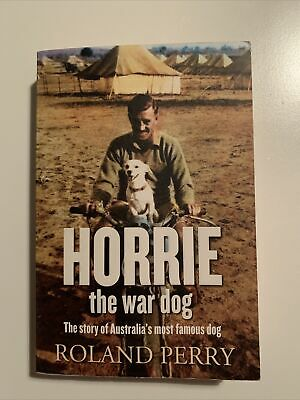 AU25 • Buy Horrie The War Dog: The Story Of Australia's Most Famous Dog By Roland Perry...