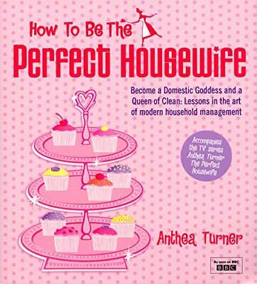 £4.99 • Buy How To Be The Perfect Housewife: Lessons In The A... By Turner, Anthea Paperback