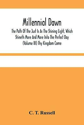 $19.41 • Buy Millennial Dawn; The Path Of The Just Is As The Shining Light, Which Shineth Mor