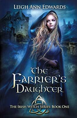 £10.99 • Buy The Farrier's Daughter: 1 (The Irish Witch Series) By Edwards, Leigh Ann Book
