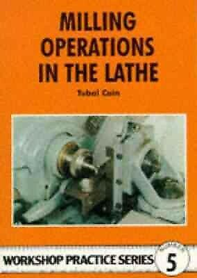 £8.46 • Buy Milling Operations In The Lathe, Paperback By Cain, Tubal, Brand New, Free P&...