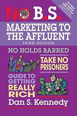 £12.99 • Buy No B.S. Marketing To The Affluent: No Holds Barred, Take N... By Kennedy, Dan S.