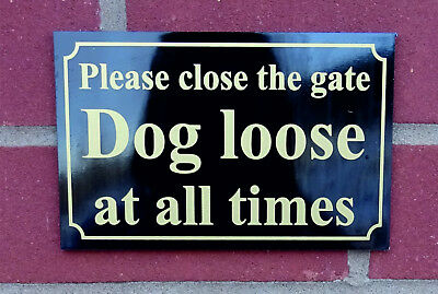 £3.99 • Buy PLEASE CLOSE THE GATE DOG LOOSE AT ALL TIMES 3mm Dibond Composite Sign Garden