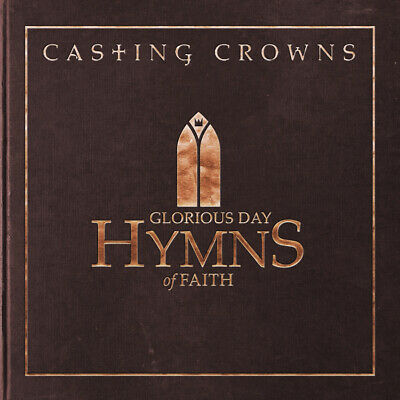 $10.79 • Buy Casting Crowns • Glorious Day • Hymns Of Faith CD 2018 •• NEW ••