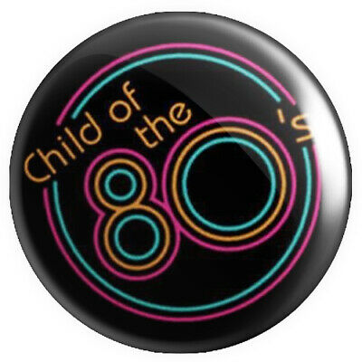 Child Of The 80s BUTTON PIN BADGE 25mm 1 INCH Eighties Retro Student • 0.99£
