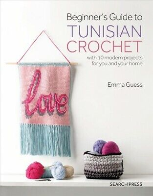 Beginner's Guide To Tunisian Crochet : With 10 Modern Projects For You And Yo... • 7.80£
