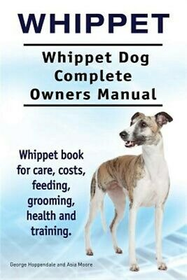 Whippet. Whippet Dog Complete Owners Manual. Whippet Book For Care, Costs, Fe... • 13.75£