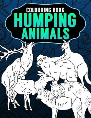 $9.72 • Buy Humping Animals Adult Colouring Book: Inappropriate Gifts For Adults Funny Ga...