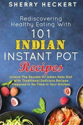 $18.59 • Buy Rediscovering Healthy Eating With 101 Indian Instant Pot Recipes : Unlock The...