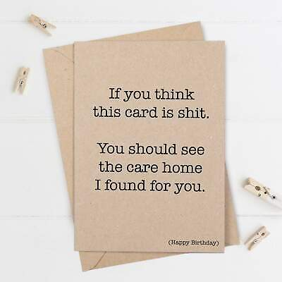 Funny Birthday Card, You Should See The Care Home I Found For You • 2.99£