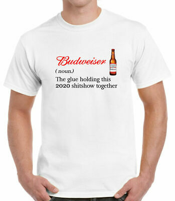 $ CDN16.35 • Buy Budweiser The Glue Holding This 2020 Shitshow Together T-Shirt Unisex S-3XL Gift