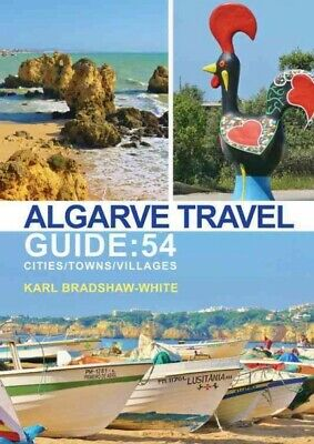 Algarve Travel Guide : 54 Cities/Towns/villages, Paperback By Bradshaw-white,... • 15.32£