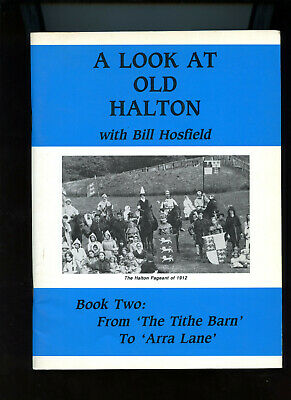 Lancaster - A Look At Old Halton Book Two - From The Tithe Barn To Arra Lane. • 15.99£
