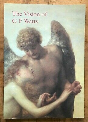 The Vision Of G.F. Watts 1817-1904 Veronica Franklin Gould Watts Gallery • 19.95£