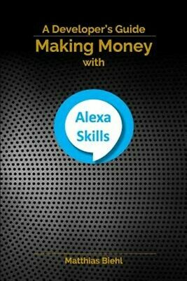 AU53.77 • Buy Making Money With Alexa Skills: A Developer's Guide, Brand New, Free Shipping...