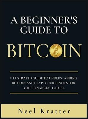 $23.66 • Buy A Beginner's Guide To Bitcoin: Illustrated Guide To Understanding Bitcoin And
