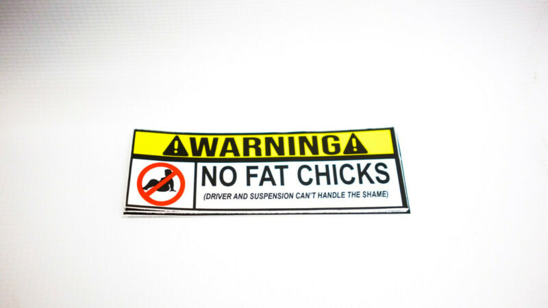 $1.99 • Buy Warning No Fat Chicks Sticker Decal Bumper Funny JDM Slammed Girl